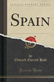 Spain (Classic Reprint) by Edward Everett Hale