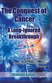 The Conquest of Cancer-A Long-Ignored Breakthrough by Vladimir Kalina image