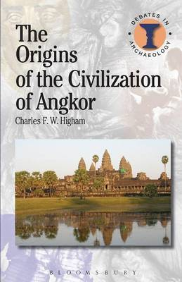 The Origins of the Civilization of Angkor by Charles Higham