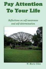 Pay Attention to Your Life by W Marie Giles