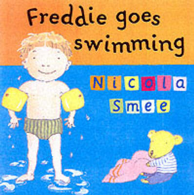 Freddie's First Experiences: Freddie Goes Swimming by Nicola Smee