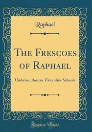 The Frescoes of Raphael by Raphael Raphael image