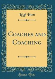 Coaches and Coaching (Classic Reprint) by Leigh Hunt image