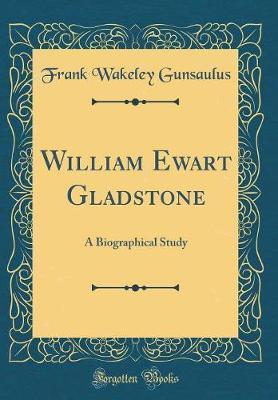 William Ewart Gladstone by Frank Wakeley Gunsaulus
