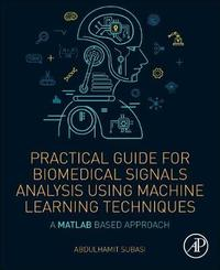 Practical Guide for Biomedical Signals Analysis Using Machine Learning Techniques by Abdulhamit Subasi