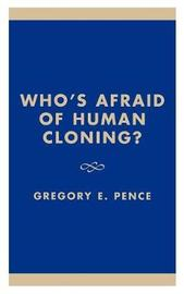 Who's Afraid of Human Cloning? by Gregory E Pence
