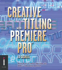 Creative Titling with Premiere Pro: Master the Art of Creative Video Titling with Adobe's Video-editing Application by Ed Gaskell image