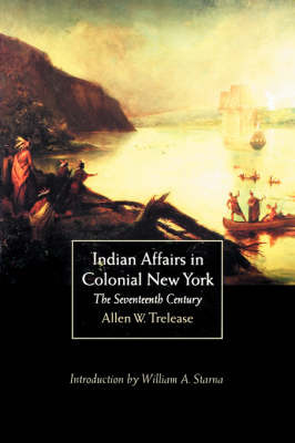 Indian Affairs in Colonial New York: The Seventeenth Century by Allen W. Trelease image