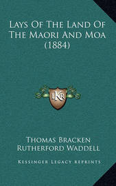 Lays of the Land of the Maori and Moa (1884) by Thomas Bracken