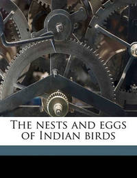 The Nests and Eggs of Indian Birds Volume 2 by Eugene William Oates