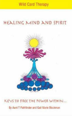 Healing Mind and Spirit: Wild Card Therapy by Aunt T. Pathfinder