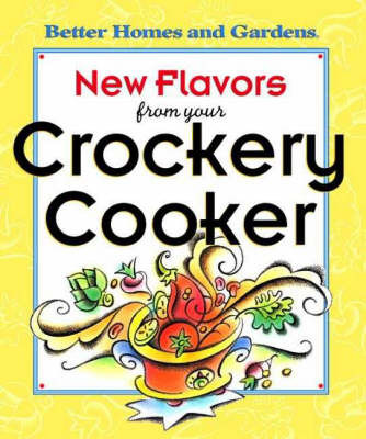 New Flavours from Your Crockery Cooker by Better Homes & Gardens