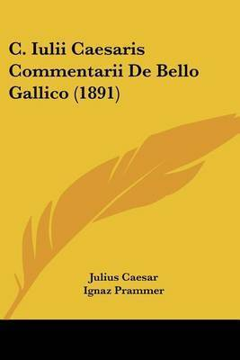 C Iulii Caesaris Commentarii De Bello Gallico 1891