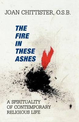 The Fire in These Ashes by Sister Joan Chittister image