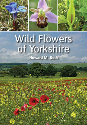 Wild Flowers of Yorkshire by Howard M. Beck
