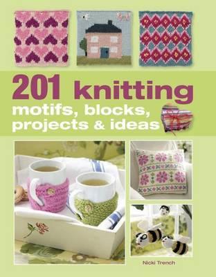201 Knitting Motifs, Blocks, Projects & Ideas by Nicki Trench