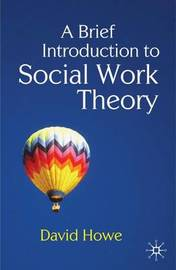 A Brief Introduction to Social Work Theory by David Howe