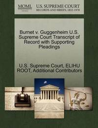 Burnet V. Guggenheim U.S. Supreme Court Transcript of Record with Supporting Pleadings by Elihu Root