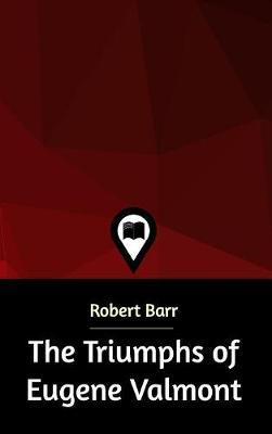 The Triumphs of Eugene Valmont by Robert Barr
