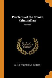 Problems of the Roman Criminal Law; Volume 1 by J L 1843-1916 Strachan-Davidson