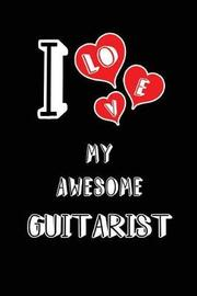I Love My Awesome Guitarist by Lovely Hearts Publishing
