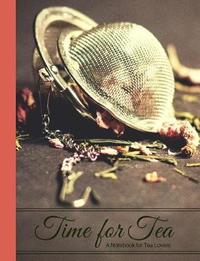 Time for Tea- The World Through Rose-Colored Tea Glasses- A Blank Notebook Journal for Tea Lovers by Ahri's Notebooks & Journals
