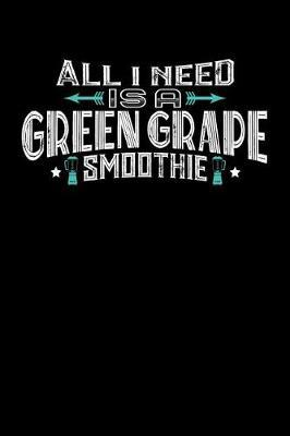 All I Need Is A Green Grape Smoothie by Darren John