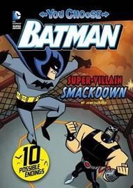 You Choose Batman: Super-Villain Smackdown by John Sazaklis