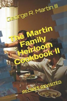 The Martin Family Heirloom Cookbook II by George Robert Martin
