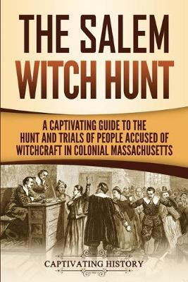 The Salem Witch Hunt by Captivating History