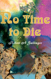 No Time to Die by Robert A. Gallinger image