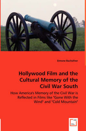 Hollywood Film and the Cultural Memory of the Civil War South by Simone Bachofner