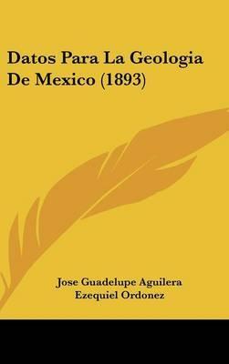 Datos Para La Geologia de Mexico (1893) by Jose Guadelupe Aguilera image