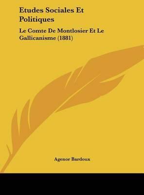 Etudes Sociales Et Politiques: Le Comte de Montlosier Et Le Gallicanisme (1881) by Agenor Bardoux image