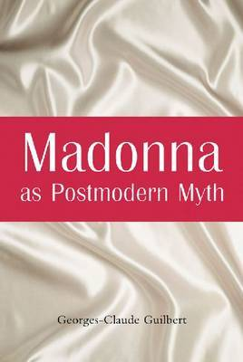Madonna as Postmodern Myth by Georges-Claude Guilbert