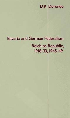 Bavaria and German Federalism by D R Dorondo