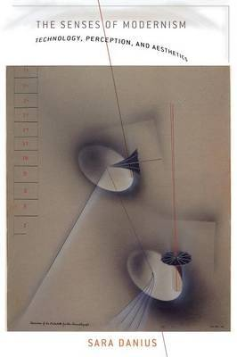 The Senses of Modernism by Sara Danius