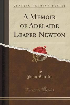A Memoir of Adelaide Leaper Newton (Classic Reprint) by John Baillie