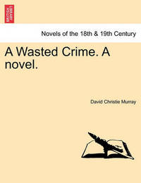 A Wasted Crime. a Novel. by David Christie Murray
