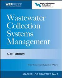 Wastewater Collection Systems Management MOP 7 by Water Environment Federation