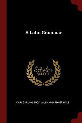 A Latin Grammar by Carl Darling Buck image
