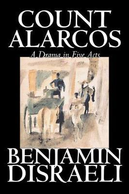 Count Alarcos -- A Drama in Five Acts by Benjamin Disraeli image