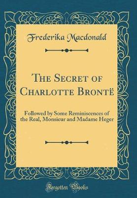 The Secret of Charlotte Bront� by Frederika MacDonald