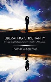 Liberating Christianity by Thomas C Sorenson image