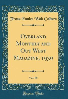 Overland Monthly and Out West Magazine, 1930, Vol. 88 (Classic Reprint) by Frona Eunice Wait Colburn