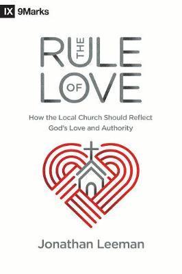 The Rule of Love by Jonathan Leeman
