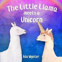 The Little Llama Meets a Unicorn by Isla Wynter