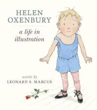 Helen Oxenbury: A Life in Illustration by Leonard S Marcus
