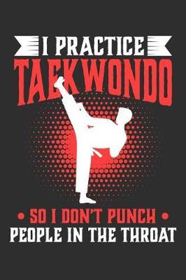 I Practice Taekwondo So I Don't Punch People In The Throat by Darren Sport