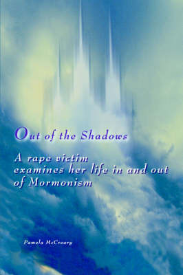 Out of the Shadows: A Rape Victim Examines Her Life in and Out of Mormonism by Pamela McCreary image